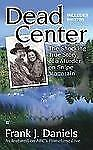 Dead Center: The Shocking True Story of a Murder on Snipe Mountain by Daniels,
