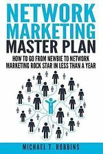 Network Marketing Master Plan : How to Go from Newbie to Network Marketing...