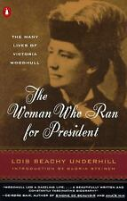The Woman Who Ran for President: The Many Lives of Victoria Woodhull by Underhi