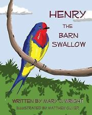 Henry the Barn Swallow by Mary Wright (2013, Paperback)