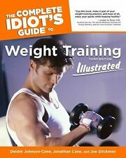 Weight Training Illustrated - The Complete Idiot's Guide by Jonathan Cane, Deidr