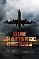 Our Shattered Dreams by Martha Gutierrez (2016, Paperback)
