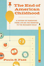 The End of American Childhood: A History of Parenting from Life on the...