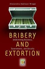 Bribery and Extortion: Undermining Business, Governments, and Security (Praeger