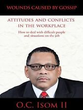 Wounds Caused by Gossip Attitudes and Conflicts in the Workplace : How to...