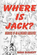 Where Is Jack Memoirs of an Alzheimers C by Sarah Burakoff (2006, Paperback)