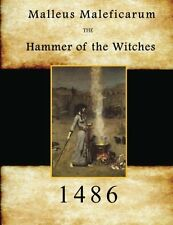 Malleus Maleficarum: Hammer of the Witches Magic, Sorcery, and Witchcraft