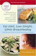 Eat Well, Lose Weight, While Breastfeeding : The Complete Nutrition Book for...