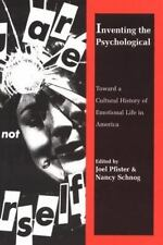 Inventing the Psychological : Toward a Cultural History of Emotional Life in Ame
