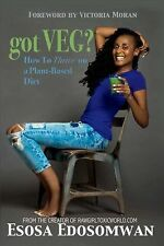 Got Veg? : How to Thrive on a Plant-Based Diet by Esosa Edosomwan (2015,...