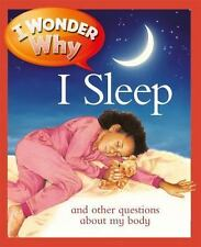 I Wonder Why: I Wonder Why I Sleep : And Other Questions about My Body by...