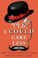 Yes, I Could Care Less: How to Be a Language Snob Without Being a Jerk, Walsh, B