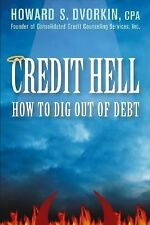 Credit Hell : How to Dig Out of Debt by Howard S. Dvorkin (2005, Paperback)