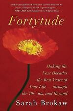 Fortytude: Making the Next Decades the Best Years of Your Life -- through the 40