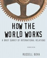How the World Works: A Brief Survey of International Relations, by Bove, 2nd ...