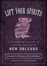 Lift Your Spirits : A Celebratory History of Cocktail Culture in New Orleans...