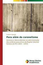 Para Alem Do Coronelismo by Valduga Gustavo (2014, Paperback)