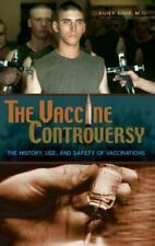The Vaccine Controversy: The History, Use, and Safety of Vaccinations-ExLibrary