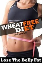 Wheat Free : Wheat Belly Weight Loss, Wheat Free Diet, Cookbook, and Recipe...