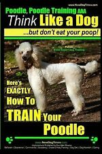 Poodle Poodle Training AAA Akc Think Like Dog But Don't Eat Your Poop! - Poodle