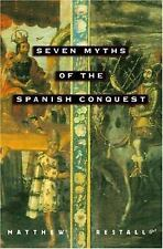Seven Myths of the Spanish Conquest by Matthew Restall (2004, Paperback)