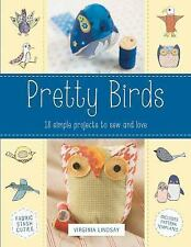 Pretty Birds: 18 Simple Projects to Sew and Love, Lindsay, Virginia