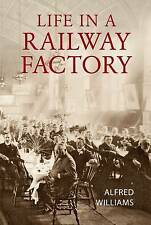 Life in a Railway Factory by Alfred Williams (Paperback, 2010)