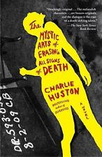 The Mystic Arts of Erasing All Signs of Death by Charlie Huston (2009,...