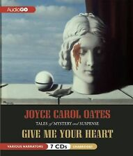 Give Me Your Heart : Tales of Mystery and Suspense by Joyce Carol Oates (2011, C