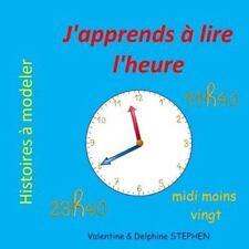 Histoires à Modeler: J'apprends à Lire L'heure by Delphine Stephen and...