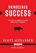 Rhinoceros Success : The Secret to Charging Full Speed Toward Every Opportunity…