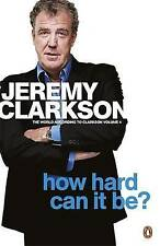 How Hard Can It Be?: The World According to Clarkson Volume 4 by Jeremy...