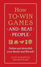 How to Win Games and Beat People by Tom Whipple (2015, Hardcover)