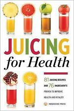 Juicing for Health : 81 Juicing Recipes and 76 Ingredients Proven to Improve...