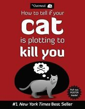 How to Tell If Your Cat Is Plotting to Kill You by Matthew Inman and Oatmeal...