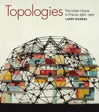 Topologies : The Urban Utopia in France, 1960-1970 by Larry Busbea (2012,...