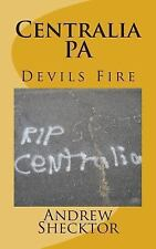 Centralia, PA : Devils Fire by Andrew Shecktor (2014, Paperback)