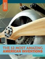 The 12 Most Amazing American Inventions by DeAnn Herringshaw and Rebecca...