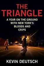 The Triangle : A Year among New York's Bloods and Crips by Kevin Deutsch...