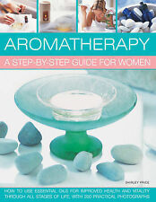 Aromatherapy: A Step-by-step Guide for Women: How to Use Essential Oils for Impr
