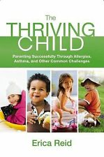 The Thriving Child : Parenting Successfully Through Allergies, Asthma and...