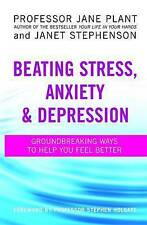 Beating Stress, Anxiety and Depression by Prof J Plant