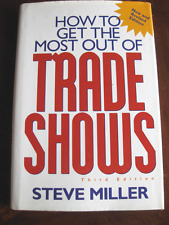 How to Get the Most Out of Trade Shows by Steve Miller 3rd Edition Hardcov 1999