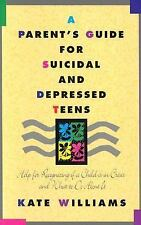 A Parent's Guide for Suicidal and Depressed Teens: Help for Recognizing if a Chi
