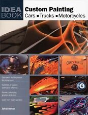 The Custom Painting Idea Book : Cars, Motorcycles, Trucks by JoAnn Bortles...