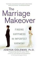 The Marriage Makeover : Finding Happiness in Imperfect Harmony by Joshua...