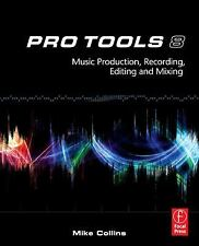 Pro Tools 8: Music  Production, Recording,  Editing and Mixing