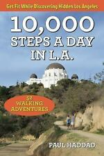 10,000 Steps a Day in L. A. : 52 Walking Adventures by Paul Haddad (2015,...