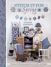 Stitch It for Spring : Seasonal Sewing Projects to Craft and Quilt by Lynette...
