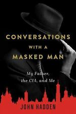 Travels with a Masked Man : My Father, the CIA, and Me by John Hadden (2016,...